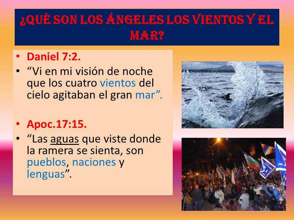 ¿Qué son los ángeles los vientos y el mar? Daniel 7:2. Vi en mi visión de noche que los cuatro vientos del cielo agitaban el gran mar. Apoc.17:15. Las