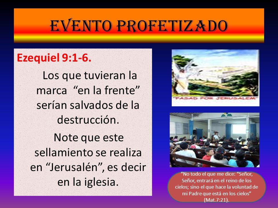 Evento profetizado Ezequiel 9:1-6. Los que tuvieran la marca en la frente serían salvados de la destrucción. Note que este sellamiento se realiza en J