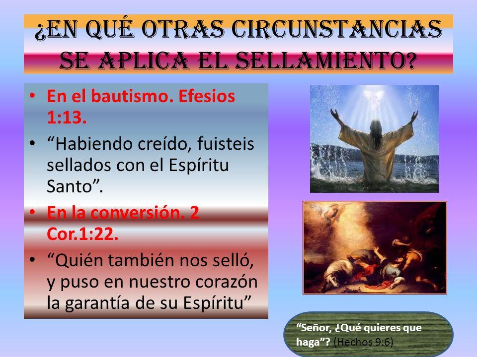 ¿En qué otras circunstancias se aplica el sellamiento? En el bautismo. Efesios 1:13. Habiendo creído, fuisteis sellados con el Espíritu Santo. En la c