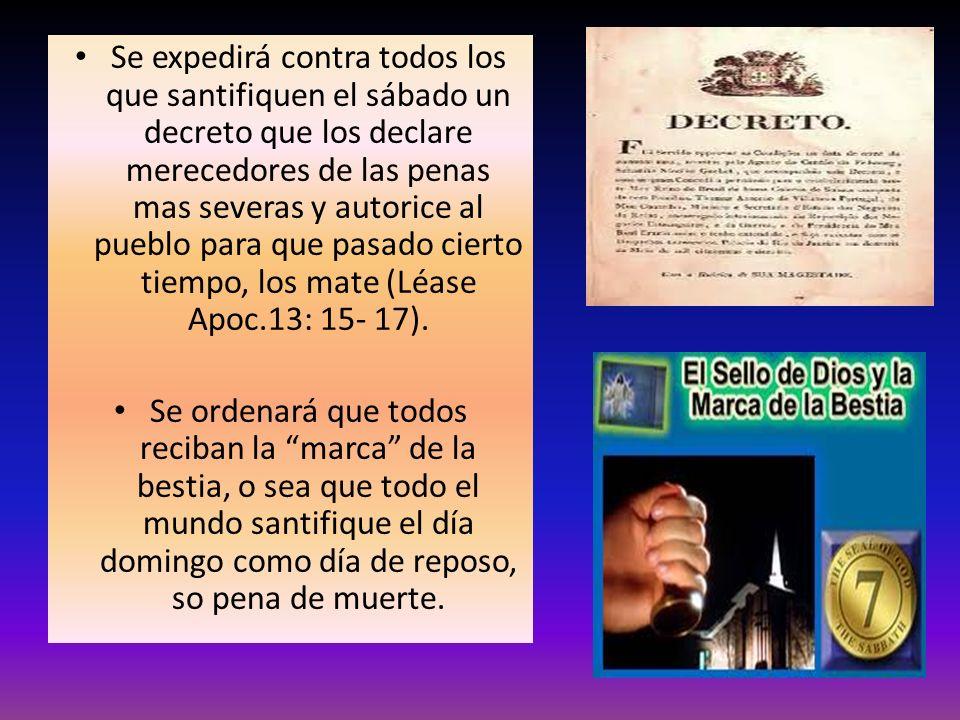 Se expedirá contra todos los que santifiquen el sábado un decreto que los declare merecedores de las penas mas severas y autorice al pueblo para que p