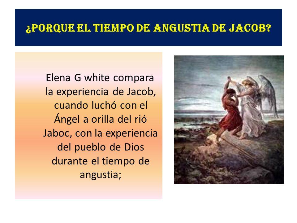 ¿Porque el tiempo de Angustia de Jacob? Elena G white compara la experiencia de Jacob, cuando luchó con el Ángel a orilla del rió Jaboc, con la experi