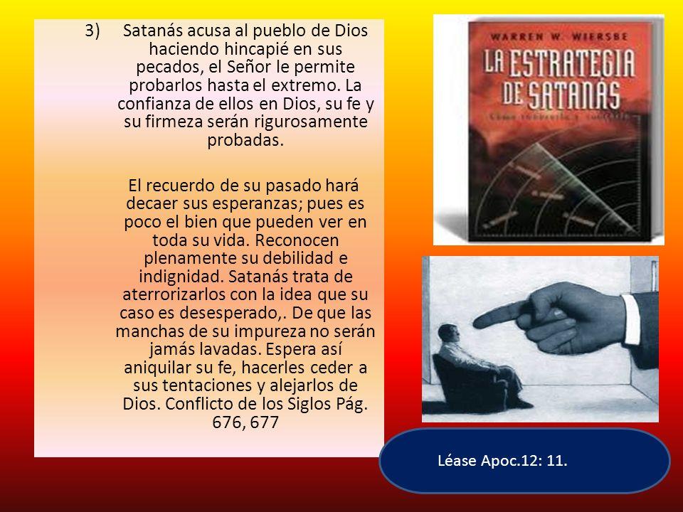 3)Satanás acusa al pueblo de Dios haciendo hincapié en sus pecados, el Señor le permite probarlos hasta el extremo. La confianza de ellos en Dios, su