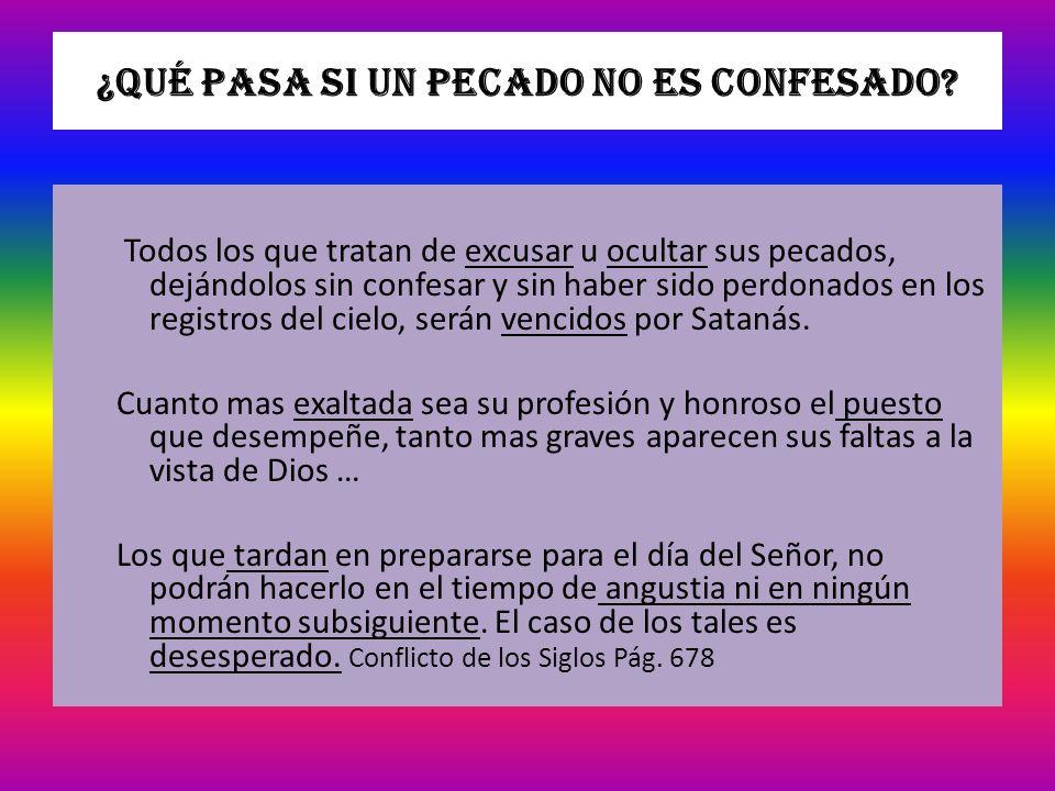 ¿Qué pasa si un pecado no es confesado? Todos los que tratan de excusar u ocultar sus pecados, dejándolos sin confesar y sin haber sido perdonados en