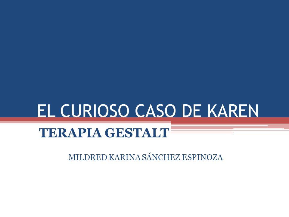 EL CURIOSO CASO DE KAREN TERAPIA GESTALT MILDRED KARINA SÁNCHEZ ESPINOZA