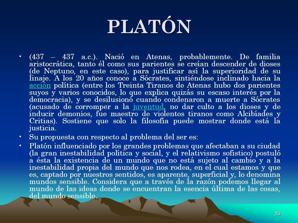 10 PLATÓN (437 – 437 a.c.). Nació en Atenas, probablemente. De familia aristocrática, tanto él como sus parientes se creían descender de dioses (de Ne