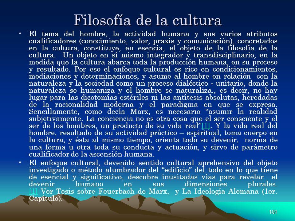 101 Filosofía de la cultura El tema del hombre, la actividad humana y sus varios atributos cualificadores (conocimiento, valor, praxis y comunicación)