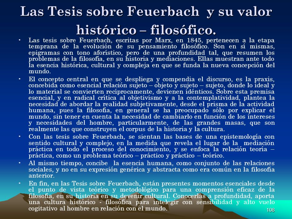 108 Las Tesis sobre Feuerbach y su valor histórico – filosófico. Las tesis sobre Feuerbach, escritas por Marx, en 1845, pertenecen a la etapa temprana