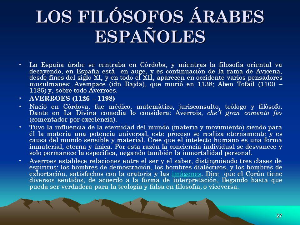 27 LOS FILÓSOFOS ÁRABES ESPAÑOLES La España árabe se centraba en Córdoba, y mientras la filosofía oriental va decayendo, en España está en auge, y es