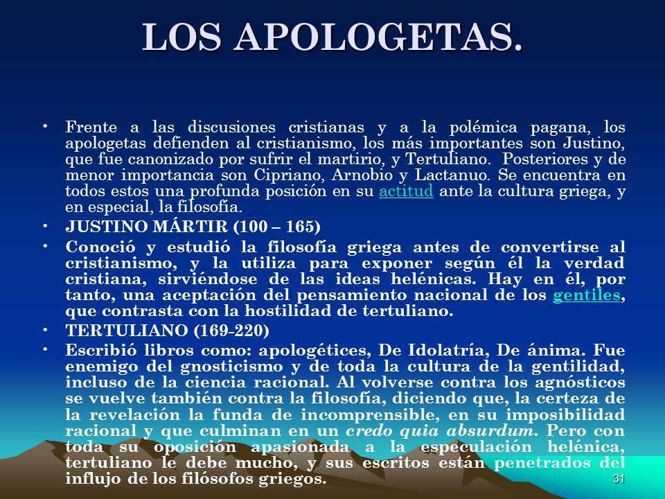 31 LOS APOLOGETAS. Frente a las discusiones cristianas y a la polémica pagana, los apologetas defienden al cristianismo, los más importantes son Justi