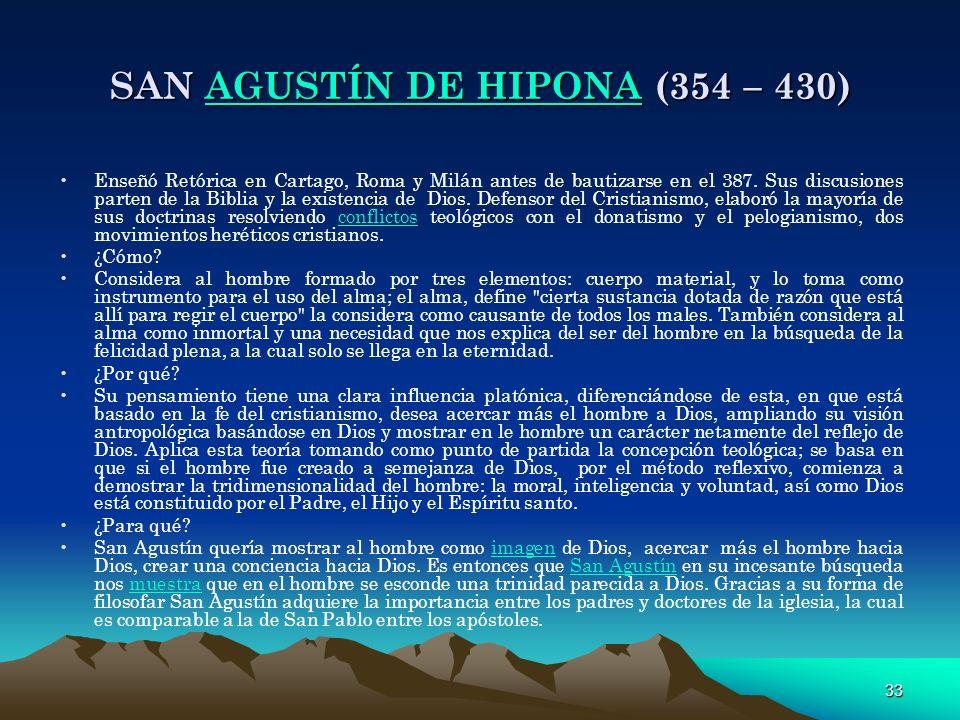 33 SAN AGUSTÍN DE HIPONA (354 – 430) AGUSTÍN DE HIPONAAGUSTÍN DE HIPONA Enseñó Retórica en Cartago, Roma y Milán antes de bautizarse en el 387. Sus di