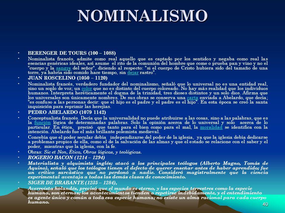 40 NOMINALISMO BERENGER DE TOURS (100 – 1088) Nominalista francés, admite como real aquello que es captado por los sentidos y negaba como real las ese