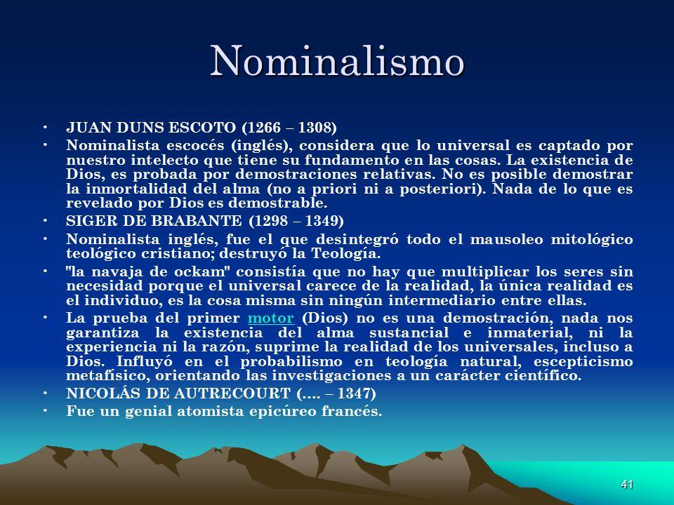 41 Nominalismo JUAN DUNS ESCOTO (1266 – 1308) Nominalista escocés (inglés), considera que lo universal es captado por nuestro intelecto que tiene su f