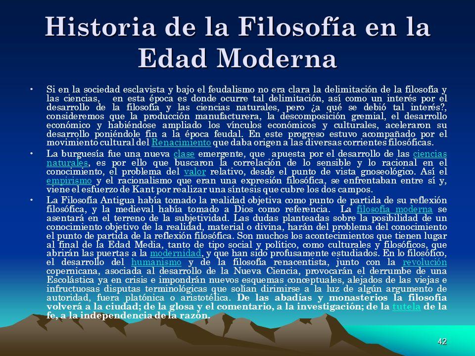42 Historia de la Filosofía en la Edad Moderna Si en la sociedad esclavista y bajo el feudalismo no era clara la delimitación de la filosofía y las ci