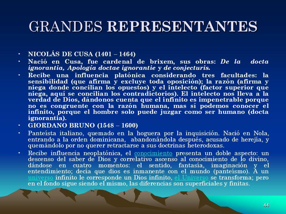 44 GRANDES REPRESENTANTES NICOLÁS DE CUSA (1401 – 1464) Nació en Cusa, fue cardenal de brixem, sus obras: De la docta ignorantia, Apología doctae igno