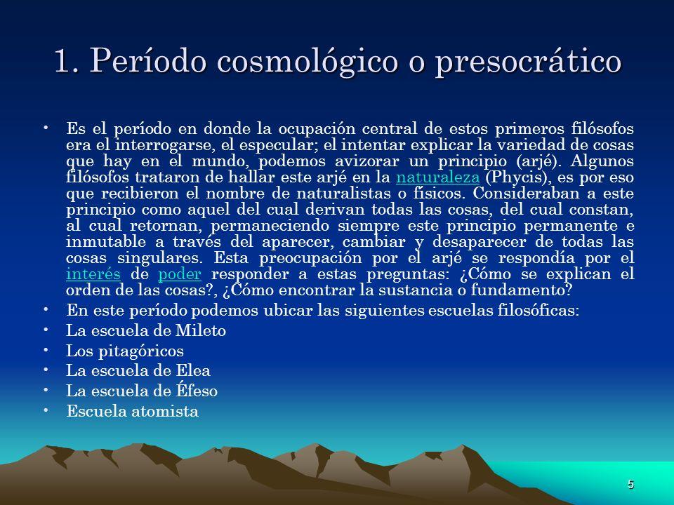 5 1. Período cosmológico o presocrático Es el período en donde la ocupación central de estos primeros filósofos era el interrogarse, el especular; el