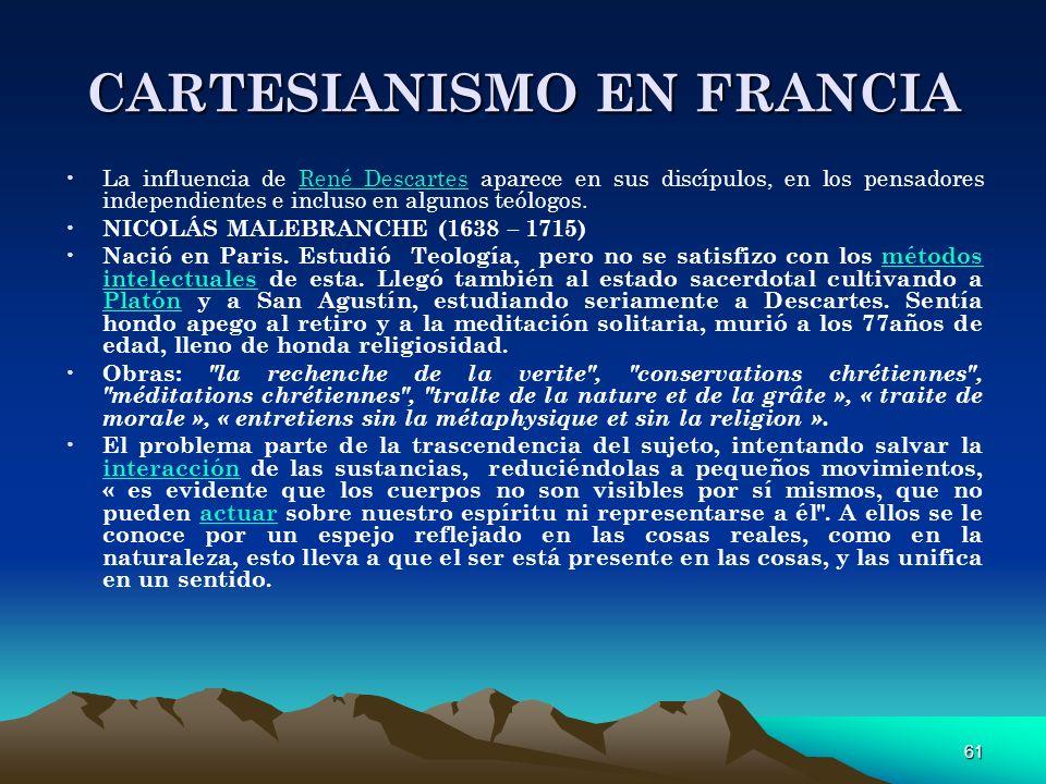 61 CARTESIANISMO EN FRANCIA La influencia de René Descartes aparece en sus discípulos, en los pensadores independientes e incluso en algunos teólogos.