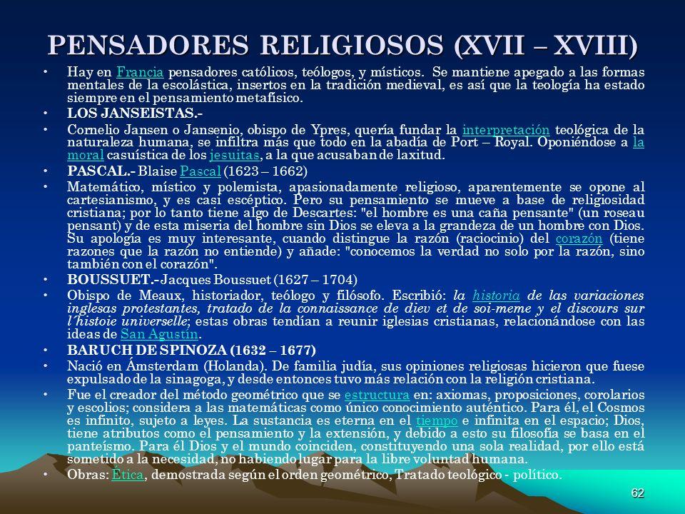 62 PENSADORES RELIGIOSOS (XVII – XVIII) Hay en Francia pensadores católicos, teólogos, y místicos. Se mantiene apegado a las formas mentales de la esc