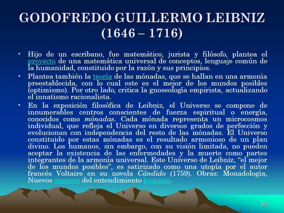 63 GODOFREDO GUILLERMO LEIBNIZ (1646 – 1716) Hijo de un escribano, fue matemático, jurista y filósofo, plantea el proyecto de una matemática universal