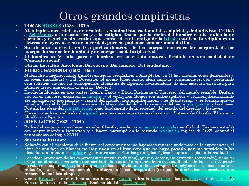 65 Otros grandes empiristas TOMAS HOBBES (1588 – 1679)HOBBES Ateo inglés, mecanicista, determinista, nominalista, racionalista, empirista, deductivist