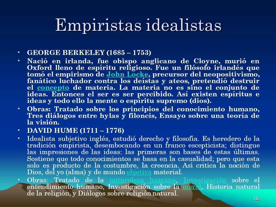 66 Empiristas idealistas GEORGE BERKELEY (1685 – 1753) Nació en irlanda, fue obispo anglicano de Cloyne, murió en Oxford lleno de espíritu religioso.