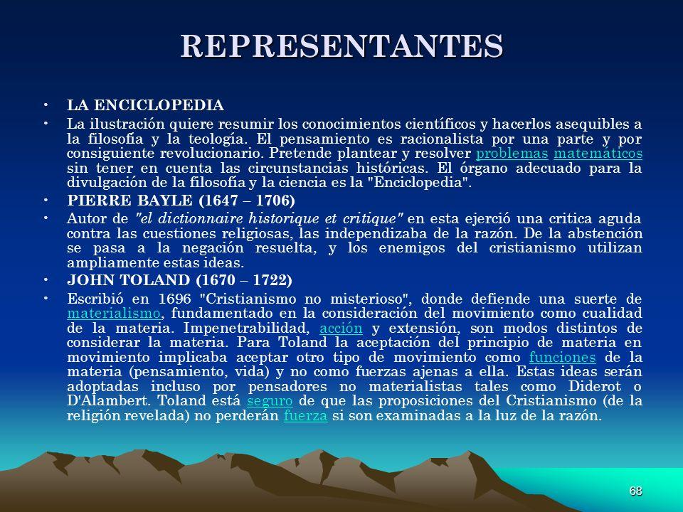 68 REPRESENTANTES LA ENCICLOPEDIA La ilustración quiere resumir los conocimientos científicos y hacerlos asequibles a la filosofía y la teología. El p