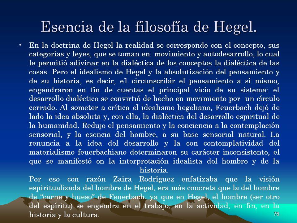 78 Esencia de la filosofía de Hegel. En la doctrina de Hegel la realidad se corresponde con el concepto, sus categorías y leyes, que se toman en movim