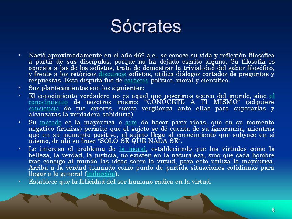 8 Sócrates Nació aproximadamente en el año 469 a.c., se conoce su vida y reflexión filosófica a partir de sus discípulos, porque no ha dejado escrito