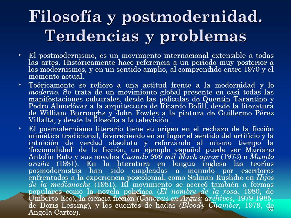 82 Filosofía y postmodernidad. Tendencias y problemas El postmodernismo, es un movimiento internacional extensible a todas las artes. Históricamente h