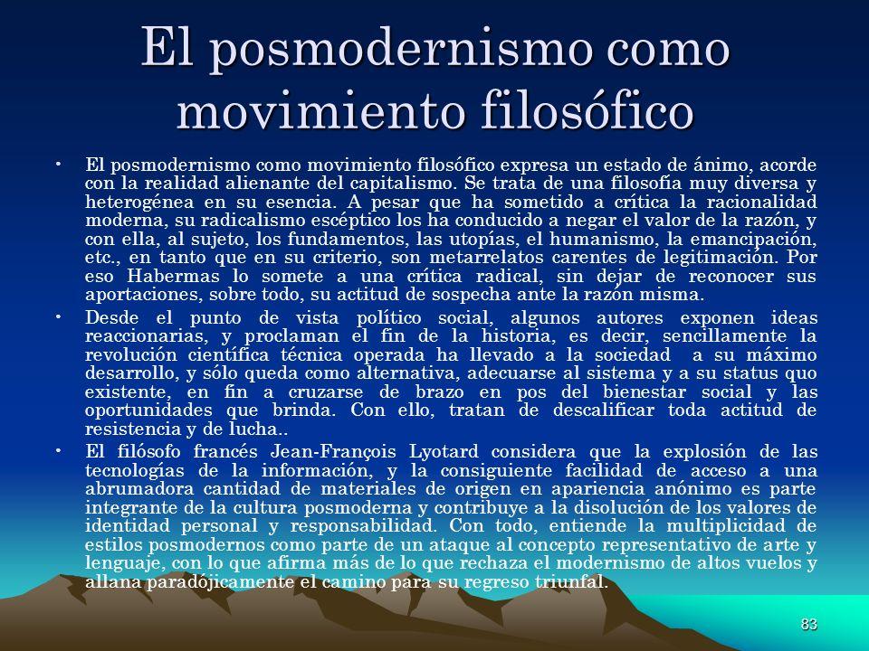 83 El posmodernismo como movimiento filosófico El posmodernismo como movimiento filosófico expresa un estado de ánimo, acorde con la realidad alienant