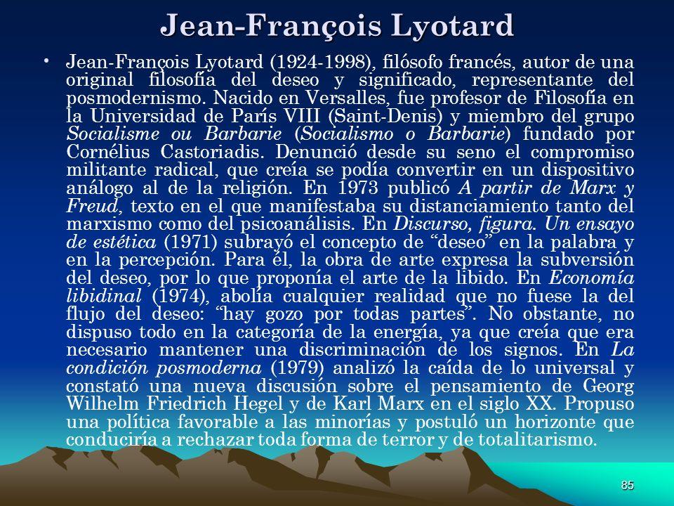 85 Jean-François Lyotard Jean-François Lyotard (1924-1998), filósofo francés, autor de una original filosofía del deseo y significado, representante d