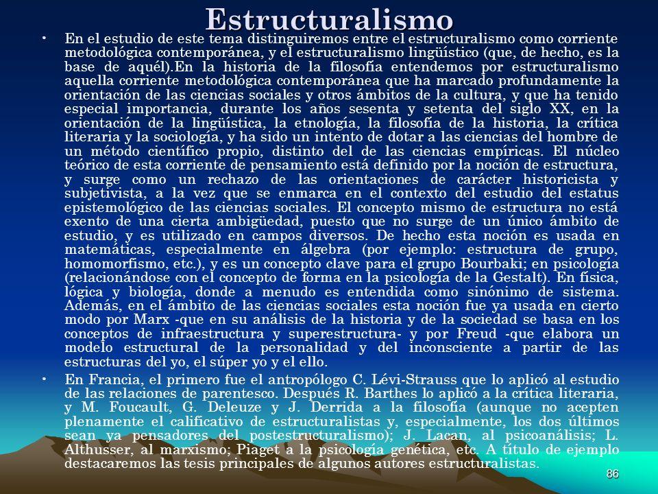 86 Estructuralismo En el estudio de este tema distinguiremos entre el estructuralismo como corriente metodológica contemporánea, y el estructuralismo