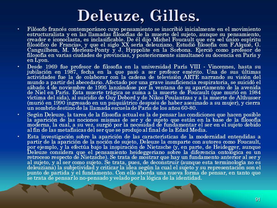 91 Deleuze, Gilles. Filósofo francés contemporáneo cuyo pensamiento se inscribió inicialmente en el movimiento estructuralista y en las llamadas filos