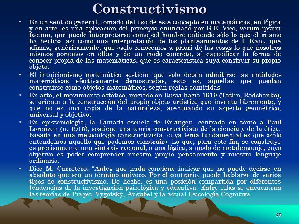 95 Constructivismo En un sentido general, tomado del uso de este concepto en matemáticas, en lógica y en arte, es una aplicación del principio enuncia