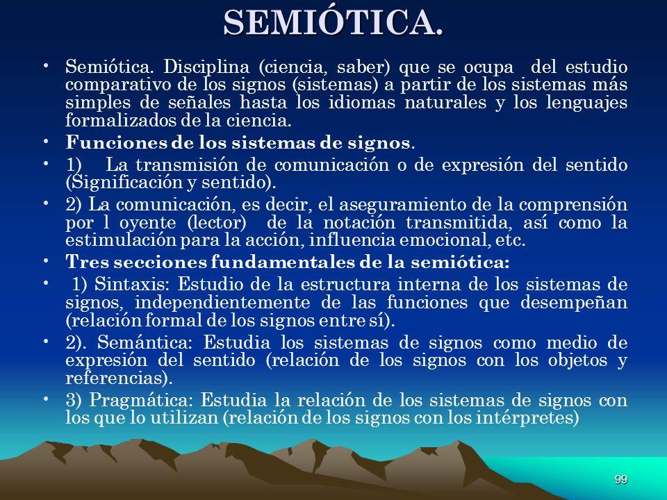 99 SEMIÓTICA. Semiótica. Disciplina (ciencia, saber) que se ocupa del estudio comparativo de los signos (sistemas) a partir de los sistemas más simple