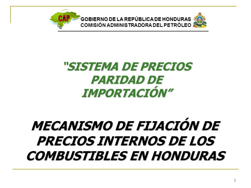 1 MECANISMO DE FIJACIÓN DE PRECIOS INTERNOS DE LOS COMBUSTIBLES EN HONDURAS SISTEMA DE PRECIOS PARIDAD DE IMPORTACIÓNSISTEMA DE PRECIOS PARIDAD DE IMP
