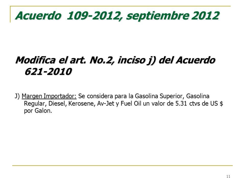 Acuerdo 109-2012, septiembre 2012 Modifica el art. No.2, inciso j) del Acuerdo 621-2010 J) Margen Importador: Se considera para la Gasolina Superior,