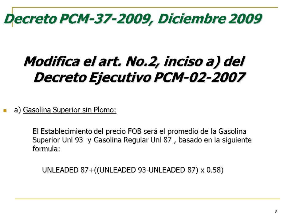 8 Decreto PCM-37-2009, Diciembre 2009 Modifica el art. No.2, inciso a) del Decreto Ejecutivo PCM-02-2007 a) Gasolina Superior sin Plomo: a) Gasolina S