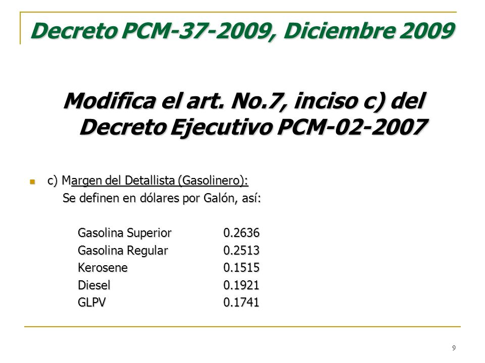 Decreto PCM-37-2009, Diciembre 2009 Modifica el art. No.7, inciso c) del Decreto Ejecutivo PCM-02-2007 c) Margen del Detallista (Gasolinero): c) Marge