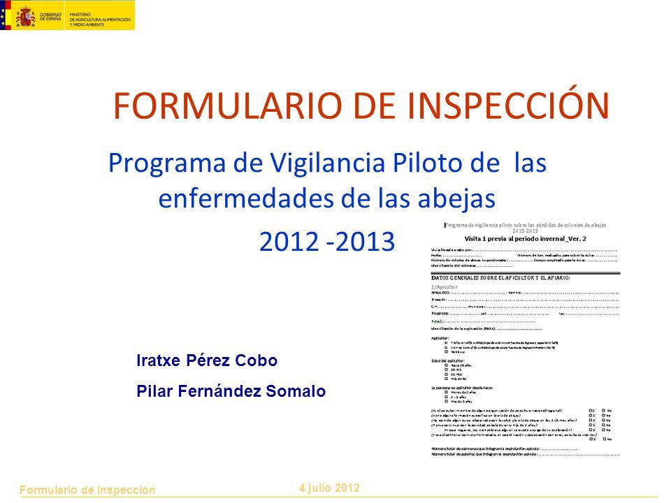 Formulario de Inspección 4 julio 2012 1 FORMULARIO DE INSPECCIÓN Programa de Vigilancia Piloto de las enfermedades de las abejas 2012 -2013 Iratxe Pér