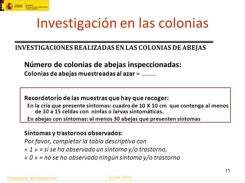 Formulario de Inspección 4 julio 2012 11 Investigación en las colonias INVESTIGACIONES REALIZADAS EN LAS COLONIAS DE ABEJAS Número de colonias de abej