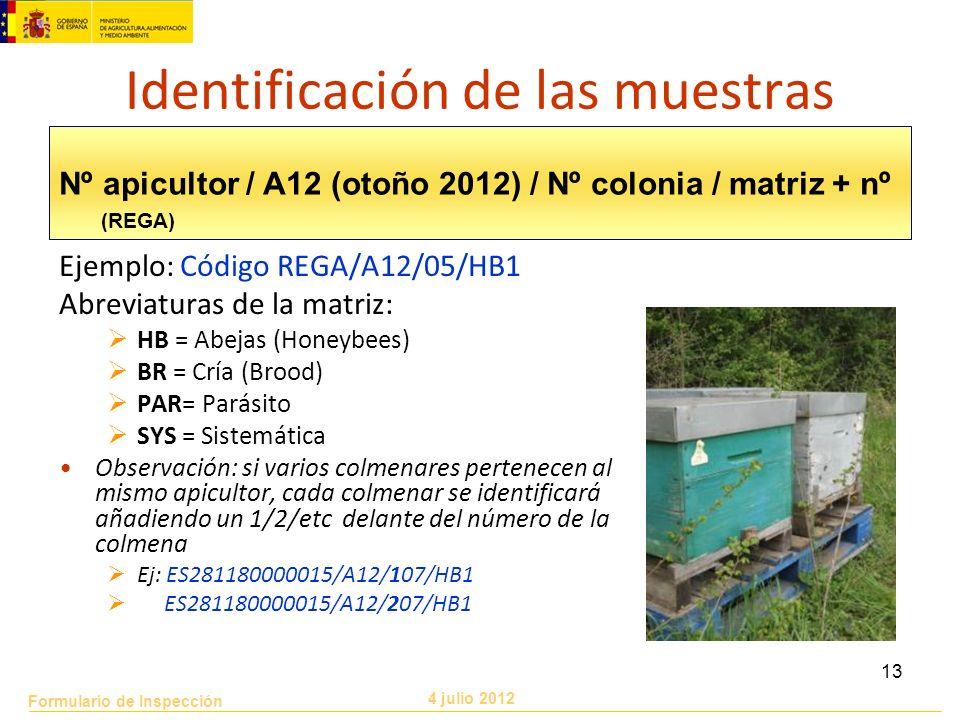 Formulario de Inspección 4 julio 2012 13 Identificación de las muestras Ejemplo: Código REGA/A12/05/HB1 Abreviaturas de la matriz: HB = Abejas (Honeyb