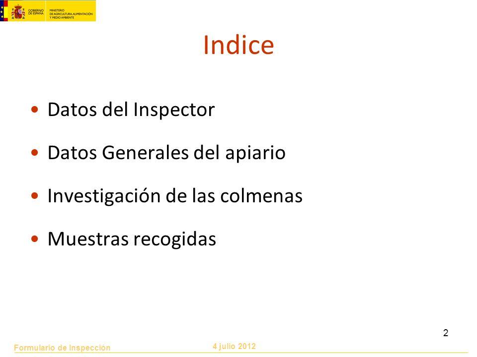 Formulario de Inspección 4 julio 2012 2 Indice Datos del Inspector Datos Generales del apiario Investigación de las colmenas Muestras recogidas