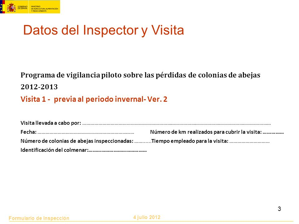 Formulario de Inspección 4 julio 2012 3 Programa de vigilancia piloto sobre las pérdidas de colonias de abejas 2012-2013 Visita 1 - previa al periodo