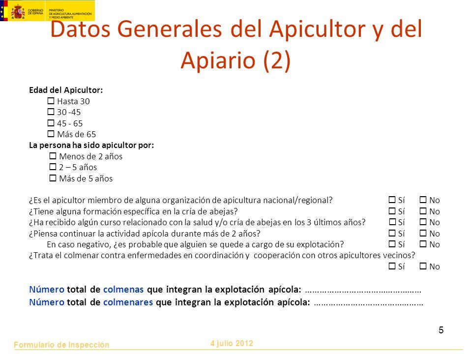 Formulario de Inspección 4 julio 2012 5 Datos Generales del Apicultor y del Apiario (2) Edad del Apicultor: Hasta 30 30 -45 45 - 65 Más de 65 La perso