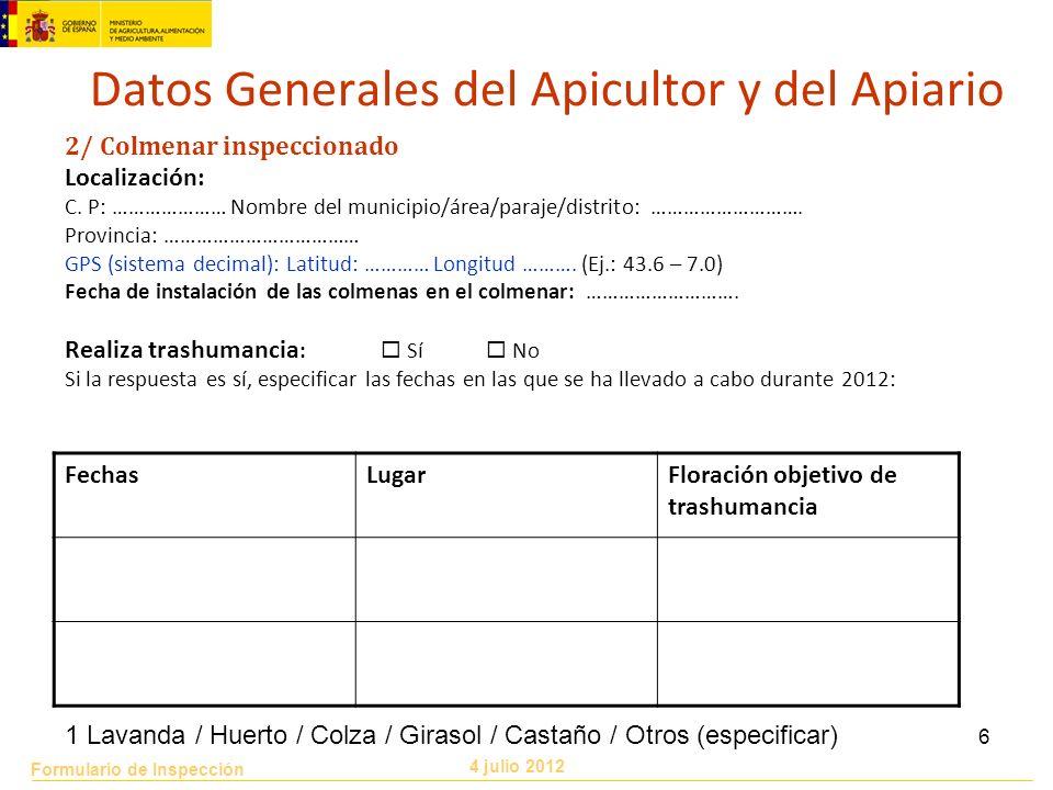 Formulario de Inspección 4 julio 2012 6 2/ Colmenar inspeccionado Localización: C. P: ………………… Nombre del municipio/área/paraje/distrito: ………………………. Pr
