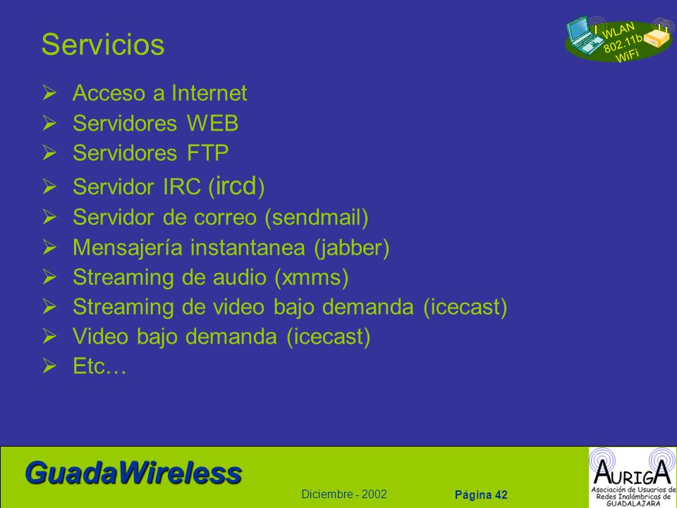 WLAN 802.11b WiFi Diciembre - 2002 GuadaWireless Página 42 Servicios Acceso a Internet Servidores WEB Servidores FTP Servidor IRC ( ircd ) Servidor de