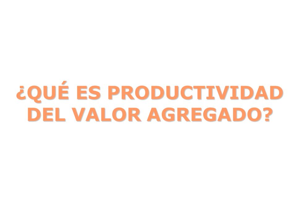 La Productividad es ante todo, un Es una que busca el mejoramiento continuo de todo cuanto existe.