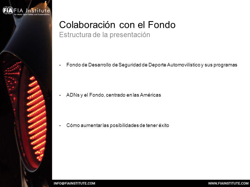 Colaboración con el Fondo Estructura de la presentación -Fondo de Desarrollo de Seguridad de Deporte Automovilístico y sus programas -ADNs y el Fondo,