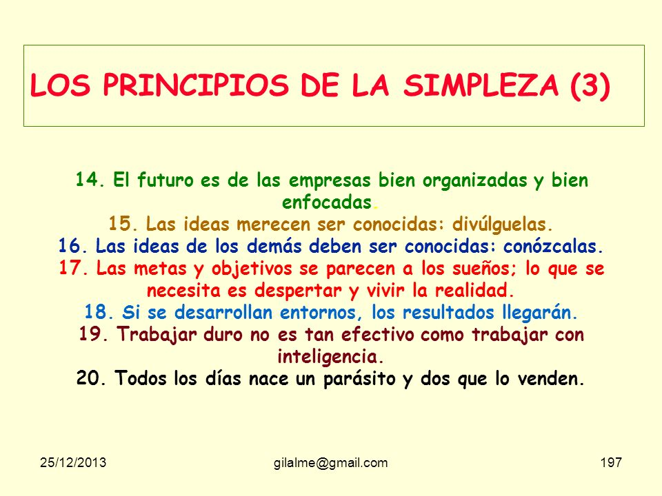 25/12/2013gilalme@gmail.com196 LOS PRINCIPIOS DE LA SIMPLEZA (2) 8. No se trata de conocer al usuario sino de que éste conozca la entidad y sus servic