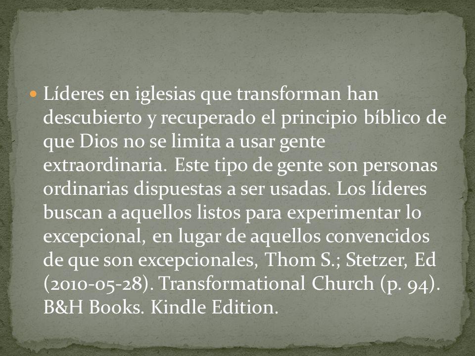 Líderes en iglesias que transforman han descubierto y recuperado el principio bíblico de que Dios no se limita a usar gente extraordinaria. Este tipo